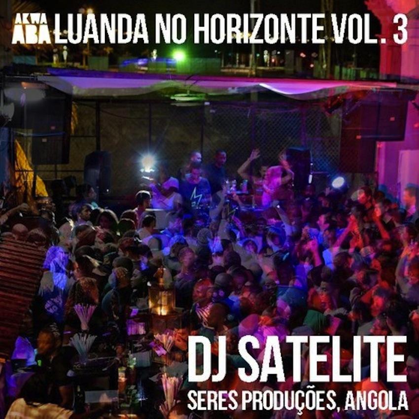 DJ SATELITE - LUANDA NO HORIZONTE VOL 3