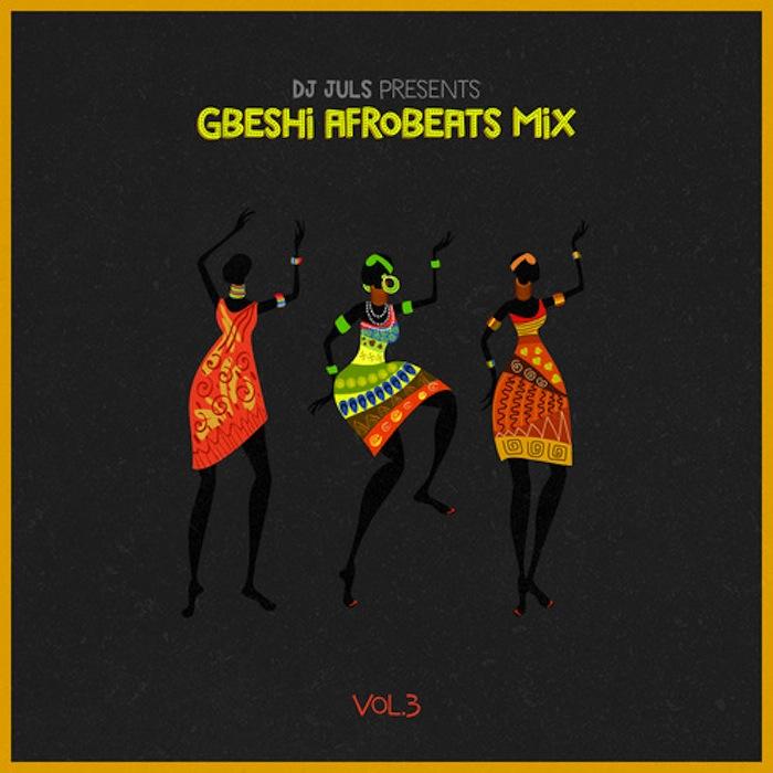 dj juls gbeshi afrobeats mixtape